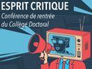Conférence de rentrée du Collège doctoral : L'esprit Critique  aura lieu le jeudi 24 Octobre 2019 à 17h Amphi A à Lilliad, campus cité scientifique à Villeneuve d'Ascq.
